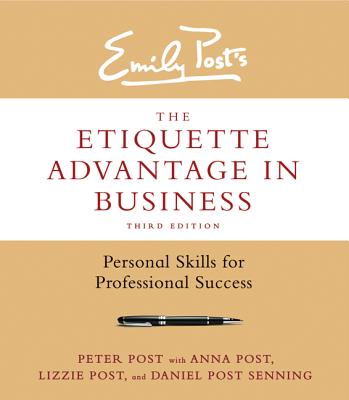 The Etiquette Advantage in Business By Post, Peter/ Post, Anna/ Senning, Daniel Post